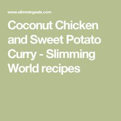 Coconut Chicken and Sweet Potato Curry - Slimming World recipes