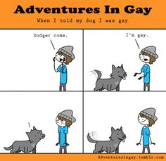 Awwwww :3 Luckily I never really had to do the whole 'coming out' thing as people just sort of knew, but this is a lovely list all the same. Practice on your dog first: | 24 Awesomely Creative Ways To Come Out Of The Closet