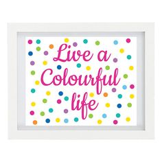 Live A Colourful Life Polka Dot Art Print by ColourscapeStudios
