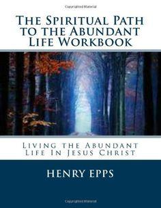 The Spiritual Path to the Abundant Life Workbook by Mr Henry Harrison Epps Jr, http://www.amazon.com/dp/1477440755/ref=cm_sw_r_pi_dp_UllAqb08VE4CR