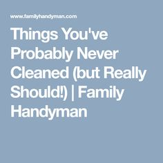 Things You've Probably Never Cleaned (but Really Should!) | Family Handyman