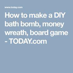 How to make a DIY bath bomb, money wreath, board game - TODAY.com