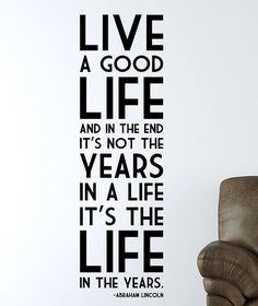 Live a good life - Abraham Lincoln #quote