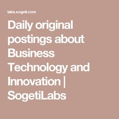 Daily original postings about Business Technology and Innovation | SogetiLabs