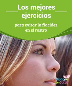 Los mejores ejercicios para evitar la flacidez en el rostro  La flacidez facial  aparece a medida que van pasando los años, debido a que los músculos de la cara pierden su fuerza, y la piel del rostro tiende a  caer hacia abajo;
