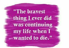 In war, there were many times I wanted to die. But bravery was the only way I got to continue.