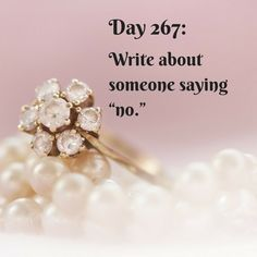 """Day 267 of 365 Days of Writing Prompts: Write about someone saying """"no."""" Erin: My greatest fear in middle school was never finding love, and never finding a life companion. So, fourteen… Daily Writing Prompts, Writing Prompts For Writers, Creative Writing Prompts, Writing Challenge, Writers Write, Fiction Writing, Story Prompts, Book Prompts, Middle School Writing"""