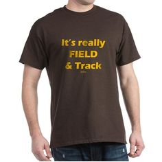 Its Really FIELD & Track Blk T-Shirt on CafePress.com