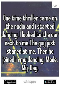 One time thriller came on the radio and i started dancing. I looked to the car next to me.The guy just stared at me. Then… http://ibeebz.com