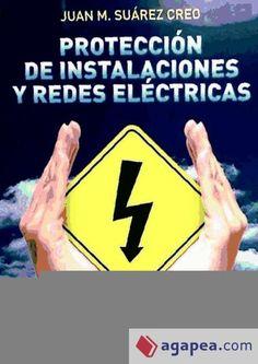 Protección de instalaciones y redes eléctricas / Juan M. Suárez Creo, 3ª ed.
