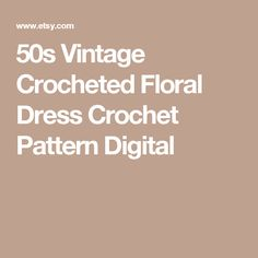 50s Vintage Crocheted Floral Dress  Crochet Pattern  Digital