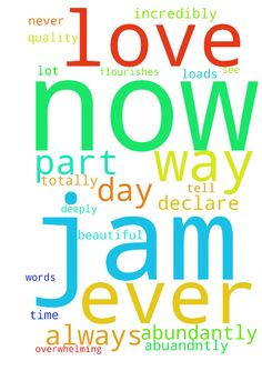 pray -   	lord thank you for Jam lord flood every part of Jam with overwhelming love for me care affection attention quality time goodness gentleness faithfulness kindness generosity understanding compassion the most amazing compliments to give me the�most beautiful words to say to me romance towards me now abundantly overwhelming that I am amazed I declare jam is totally strongly deeply in love with me every part of me more ever felt before experanced before now in jesus name more more…