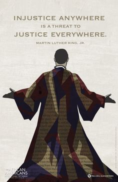 """""""Injustice anywhere is a threat to justice everywhere."""" -Martin Luther King Jr."""