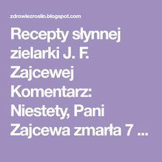 Recepty słynnej zielarki J. F. Zajcewej Komentarz: Niestety, Pani Zajcewa zmarła 7 grudnia tego roku. Na końcu tłumaczenia zamieściłem in... Health, Therapy, Health Care, Salud