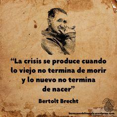 """""""La crisis se produce cuando lo viejo no termina de morir y lo nuevo no termina de nacer"""". Bertolt Bretch   Hermanos del Templo"""