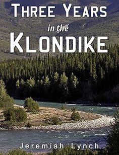 Three Years in the Klondike by [Jeremiah Lynch]