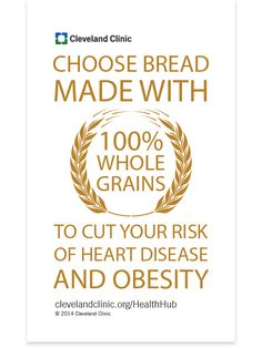 Choose 100% whole grains to reduce your risk of heart disease and obesity.