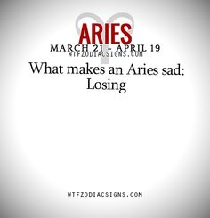 What makes an Aries sad: Losing   - WTF Zodiac Signs Daily Horoscope!