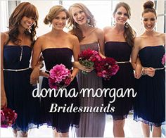 Donna Morgan Bridesmaids- Becca's bridesmaids recommended this designer! They have a huge selection of colors and styles and are incredibly comfy!