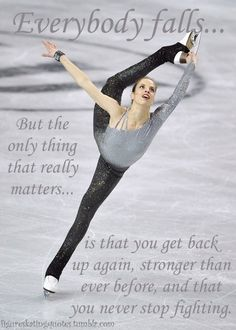 I wish I could ice skate. It's so pretty and I admire anyone who does it. This is also a good quote for dance and other sports.