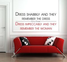 Dress shabbly and they remember the dress, dress impeccably and they remember the women...