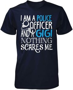 Police Officer Gigi Nothing Scares Me