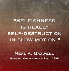 "Remember, ""Selfishness is really self-destruction in slow motion. ... Meekness is the real cure, for it does not merely mask selfishness but dissolves it!"" From #ElderMaxwell's http://pinterest.com/pin/24066179228836158 inspiring #LDSconf http://facebook.com/223271487682878 message http://lds.org/general-conference/1999/04/repent-of-our-selfishness-d-c-56-8 #sharegoodness"