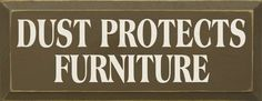 Sawdust City LLC - Dust Protects Furniture, $22.00 (http://www.sawdustcityllc.com/dust-protects-furniture/)