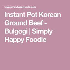 Instant Pot Korean Ground Beef - Bulgogi | Simply Happy Foodie