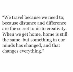 So much truth. Travel can leave you forever changed. Great Quotes, Quotes To Live By, Inspirational Quotes, The Words, Words Quotes, Me Quotes, Sayings, Pretty Words, Beautiful Words