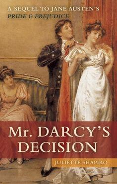 Regency. Mr. Darcy's Decision: A Sequel to Jane Austen's Pride and Prejudice. Juliette Shapiro