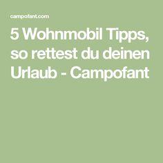 5 Wohnmobil Tipps, so rettest du deinen Urlaub - Campofant