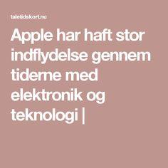 Apple har haft stor indflydelse gennem tiderne med elektronik og teknologi |