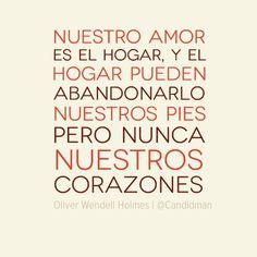 """""""Nuestro #Amor es el #Hogar, y el hogar pueden abandonarlo nuestros pies pero nunca nuestros #Corazones""""."""