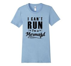Women's Women's I Can't Run. I'm Mermaid T-shirts Small B... https://www.amazon.com/dp/B01N296SA7/ref=cm_sw_r_pi_dp_x_dRiLyb4VWJXVB