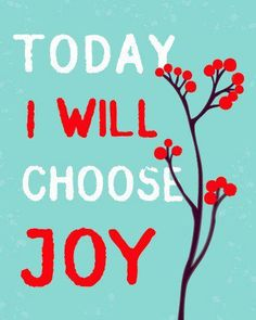 We choose to be happy. Why don't you make a good choice for yourself today?
