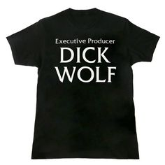 Executive Producer Dick Wolf T-Shirt Law And Order by TooUglyForLA