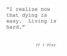 Deze zin heeft een diepe betekenis in het boek. Wanneer Mia haar familie verliest, beseft ze dat sterven veel makkelijker is dat leven. Met deze gedachten neemt ze ook de beslissing  om te blijven leven.