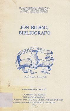 JON BILBAO, BIBLIÓGRAFO. Referencia del homenaje a Jon Bilbao Azkarreta, por la Comisión de Bizkaia de la Real Sociedad Bascongada de los Amigos del País, celebrado en Bilbao el 29 de septiembre de 1994. Con apuntes biográficos de Elías Amezaga.