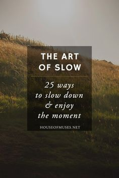 The Art of Slow: 25 Ways to Slow Down & Enjoy the Moment - I love 22! I've wanted to add a day to the week for a while now. #8dayweek