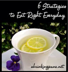 6 Strategies to Eat Right Everyday - I need to work on my portion control and leaving some room.  I know I will see a difference, when I tidy those up.