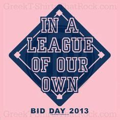 In a League of our own. Buy your sorority bid day, recruitment, and fraternity rush shirts with GreekT-ShirtsThatRock today! (800) 644-3066 #GTTR
