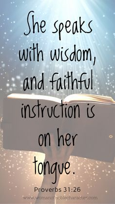 Speak with wisdom and faithful instruction. A look at Proverbs 31:26 and how to use words that build each other up, not tear down