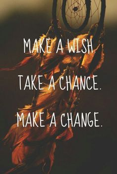 Make a wish light life positive wish dreamcatcher change motivation feathers Motivacional Quotes, Life Quotes Love, Great Quotes, Quotes To Live By, Inspirational Quotes, Qoutes, Change Quotes, Take A Break Quotes, Simply Quotes