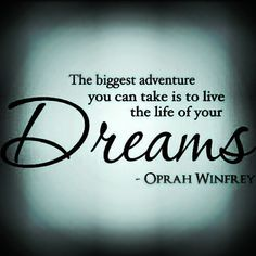 The biggest adventure you can take is to live the life of your Dreams | #Quote Oprah Winfrey