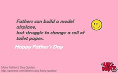40 Funny Father's Day Quotes and Messages a from a daughter or son - Dedicate one quote to your dad and a put smile on his face. Funny Fathers Day Quotes, Father Quotes, Happy Fathers Day, Funny Quotes, Full Quote, Message Quotes, Funny Messages, Dads, Hilarious
