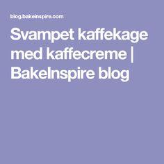 Svampet kaffekage med kaffecreme | BakeInspire blog