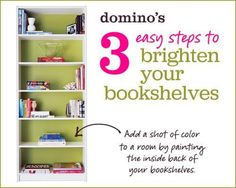 "Add a shot of color to a room by painting the inside back of your bookshelves.  WHAT YOU NEED: PRIMER Zinsser Bulls Eye 1-2-3 water-base primer-sealer lowes.com PAINT Latex eggshell in Rosemary Green benjaminmoore.com BOOKCASE ""Billy"" $59 ikea.com STEP 1 Remove the bookcase's back panel.  Next, use a clean, dry roller to apply a thin coat of latex paint in your chosen color.  Or, if you've used the masking method, peel off the tape, taking care not to tear the latex paint."