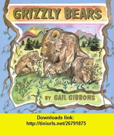 Grizzly Bears (9780823417933) Gail Gibbons , ISBN-10: 082341793X  , ISBN-13: 978-0823417933 ,  , tutorials , pdf , ebook , torrent , downloads , rapidshare , filesonic , hotfile , megaupload , fileserve