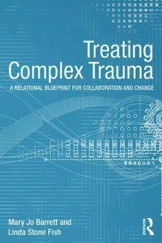 Treating Complex Trauma: A Relational Blueprint for Collaboration and Change (Routledge Psychosocial Stress Series) by Mary Jo Barrett et al., http://www.amazon.com/dp/041551021X/ref=cm_sw_r_pi_dp_ynlbtb1M4V57J